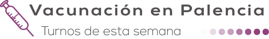 vacunación en Palencia turnos de esta semana